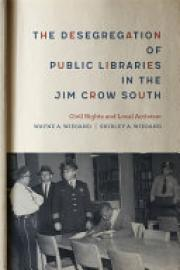 Cover image for The Desegregation of Public Libraries in the Jim Crow South